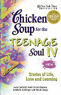 Chicken Soup for the Teenage Soul IV: More Stories of Life, Love and Learning (Chicken Soup for the Teenage Soul)