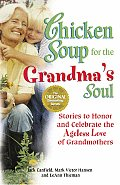Chicken Soup for the Grandmas Soul Stories to Honor & Celebrate the Ageless Love of Grandmothers