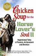Chicken Soup for the Horse Lovers Soul II Inspirational Tales of Passion Achievement & Devotion