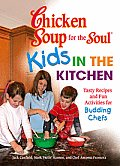 Chicken Soup for the Soul Kids in the Kitchen: Tasty Recipes and Fun Activities for Budding Chefs (Chicken Soup for the Soul)