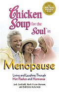 Chicken Soup for the Soul in Menopause Living & Laughing Through Hot Flashes & Hormones