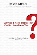 Why Do I Keep Doing That?: Breaking the Negative Patterns in Your Life