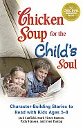 Chicken Soup for the Child's Soul: Character-Building Stories to Read with Kids Ages 5-8 (Chicken Soup)
