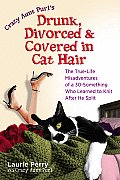 Crazy Aunt Purl's Drunk, Divorced, and Covered in Cat Hair: The True-Life Misadventures of a 30-Something Who Learned to Knit After He Split Cover