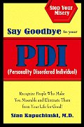 Say Goodbye to Your PDI (Personality Disordered Individual): Recognize People Who Make You Miserable and Eliminate Them from Your Life for Good! Cover