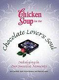 Chicken Soup for the Chocolate Lovers Soul Indulging in Our Sweetest Moments