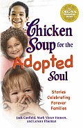 Chicken Soup for the Adopted Soul Stories Celebrating Forever Families