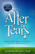After the Tears Helping Adult Children of Alcoholics Heal Their Childhood Trauma Revised & Updated