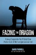 Facing the Dragon: How a Desperate Act Pulled One Addict Out of Methamphetamine Hell Cover