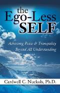 The Ego-Less Self: Achieving Peace & Tranquility Beyond All Understanding