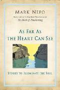 As Far as the Heart Can See Stories to Illuminate the Soul