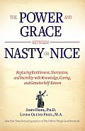 Power & Grace Between Nasty or Nice Replacing Entitlement Narcissism & Incivility with Knowledge Caring & Genuine Self Esteem