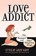 Love Addict: Sex, Romance, and Other Dangerous Drugs