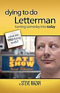 Dying to Do Letterman Turning Someday Into Today