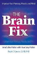 The Brain Fix: What's the Matter with Your Gray Matter: Improve Your Memory, Moods, and Mind Cover