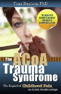 The ACoA Trauma Syndrome: The Impact of Childhood Pain on Adult Relationships Cover