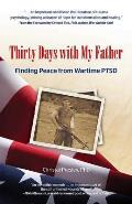 Thirty Days with My Father Finding Peace from Wartime PTSD