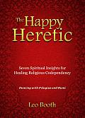 The Happy Heretic: Seven Spiritual Insights for Healing Religious Codependency
