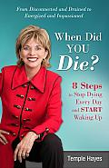 When Did You Die 8 Steps to Stop Dying Every Day & Start Waking Up