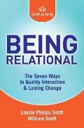 Being Relational: The Seven Ways to Quality Interaction and Lasting Change