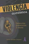 Violencia Domestica: Deteccion, Pervencion y Ayuda = Domestic Violence