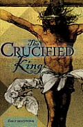 The Crucified King: Daily Devotions