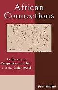 African Connections Archaeological Perspectives on Africa & the Wider World