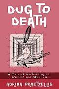 Dug to Death A Tale of Archaeological Method & Mayhem