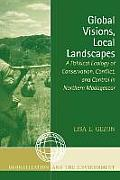 Global Visions, Local Landscapes: A Political Ecology of Conservation, Conflict, and Control in Northern Madagascar (Globalization and the Environment)