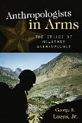 Anthropologists In Arms (Critical Issues In Anthropology) by Jr. George R. Lucas