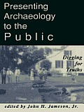 Presenting Archaeology to the Public: Digging for Truths