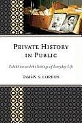 Private History in Public Exhibition & the Settings of Everyday Life