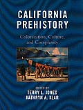 California Prehistory: Colonization, Culture, & Complexity by Terry L. Jones (edt)