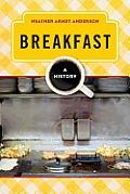 Breakfast: A History (Meals)