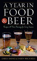 A Year in Food and Beer: Recipes and Beer Pairings for Every Season (Altamira Studies in Food and Gastronomy)