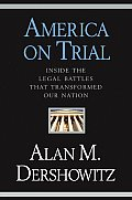America On Trial: Inside the Legal Battles that Transformed Our Nation- From the Salem Witches to the Guantanamo Detainees