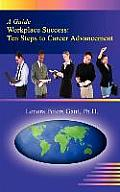 Workplace Success: Ten Critical Steps to Career Advancement Cover
