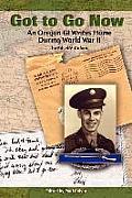 Got to Go Now: An Oregon GI Writes Home During World War II