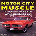 Motor City Muscle: The High-Powered History of the American Muscle Car