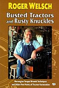 Busted Tractors & Rusty Knuckles Norwegian Torque Wrench Techniques & Other Fine Points of Tractor Restoration