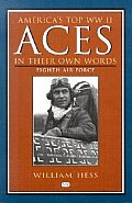 Americas Top WW II Aces in Their Own Words Eighth Air Force