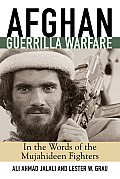 Afghan Guerilla Warfare In the Words of the Mujahideen Fighters