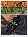 Ride Hard Ride Smart Ultimate Street Strategies for Advanced Motorcyclists
