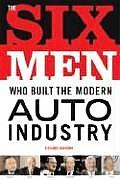 Six Men Who Built The Modern Auto Indust
