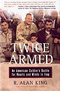 Twice Armed An American Soldiers Battle for Hearts & Minds in Iraq