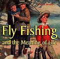 Fly Fishing & The Meaning Of Life