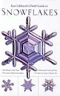 Ken Libbrechts Field Guide to Snowflakes
