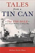 Tales from a Tin Can The USS Dale from Pearl Harbor to Tokyo Bay