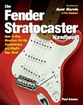 Fender Stratocaster Handbook How to Buy Maintain Set Up Troubleshoot & Modify Your Strat