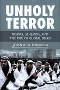 Unholy Terror: Bosnia, Al-Qa'ida, and the Rise of Global Jihad